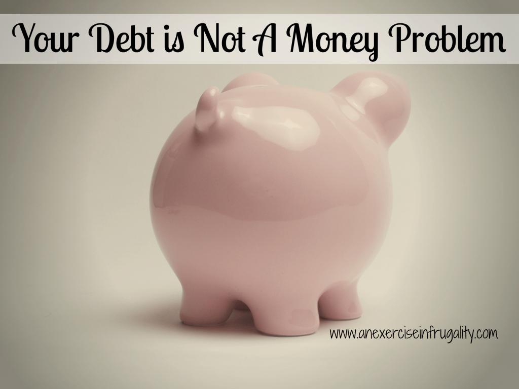 your debt is not a money problem.