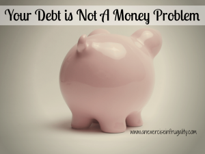 your debt is not a money problem.