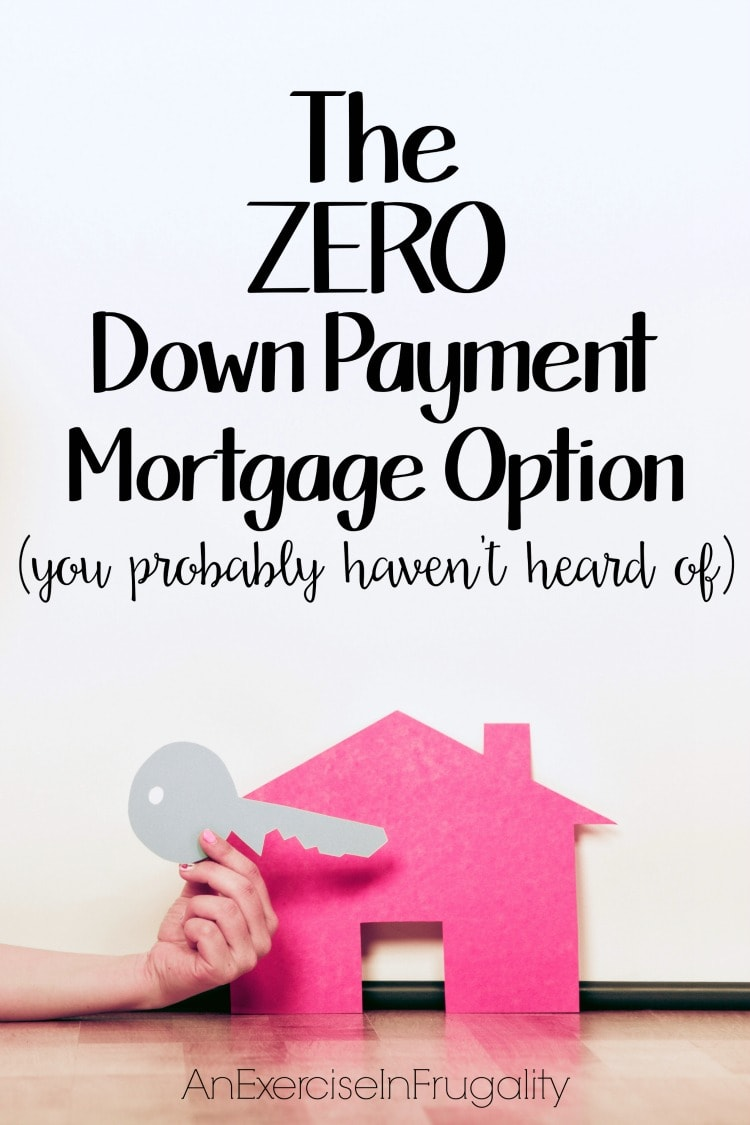 The 0 Down Payment Mortgage Option An Exercise In Frugality