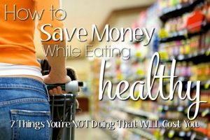 How to Save Money While Eating Healthy | 7 Things You're NOT Doing That WILL Cost You. These are fantastic tips, especially 5 and 7. SO important if you want to eat healthy while couponing.